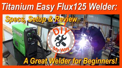 Titanium Easy Flux 125 Welder: Specs, Setup & Review,  – A Great Welder forBeginners!