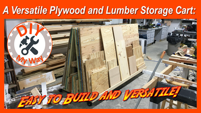 A Versatile Plywood and Lumber Storage Cart: Easy to Build andVersatile!